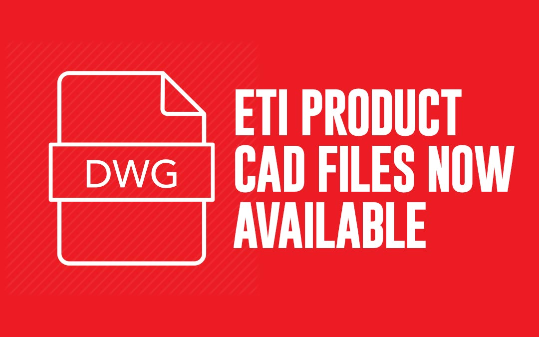 ETI Product CAD Files Now Available To The Public