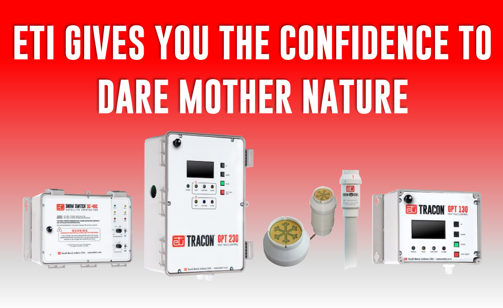 ETI GIVES YOU THE CONFIDENCE TO DARE MOTHER NATURE – CHECK OUT OUR LINE OF PRODUCTS