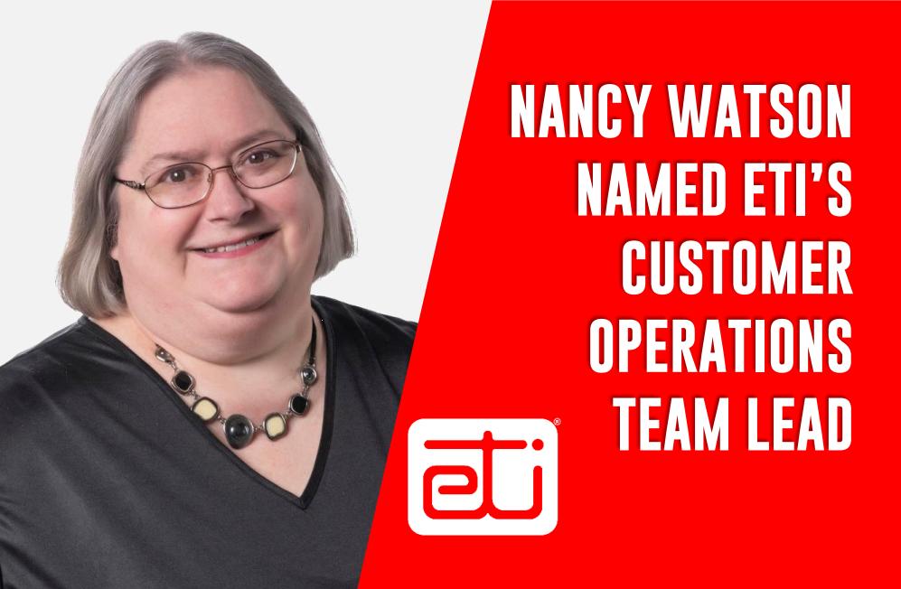 NANCY WATSON NAMED ETI'S  CUSTOMER OPERATIONS TEAM LEAD