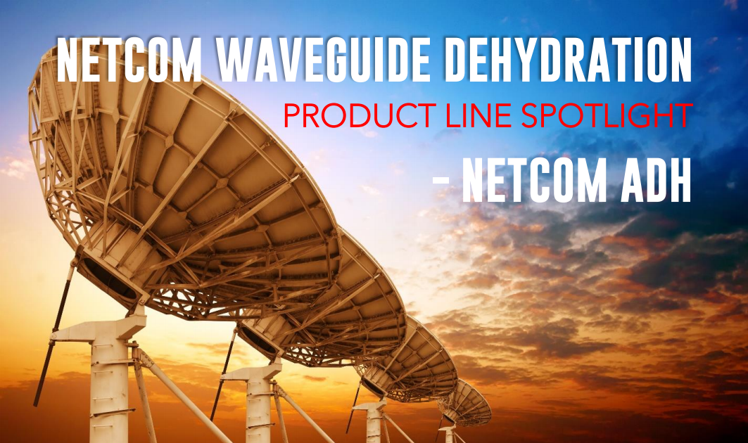 NETCOM WAVEGUIDE DEHYDRATION PRODUCT SPOTLIGHT – NETCOM ADH