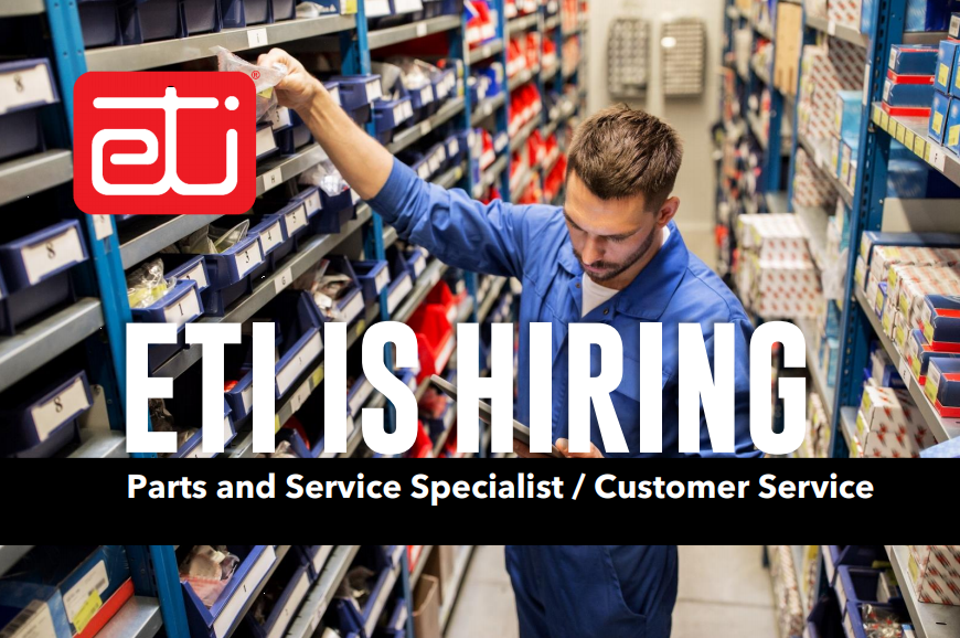 ETI IS HIRING – PARTS & SERVICE SPECIALIST / CUSTOMER SERVICE